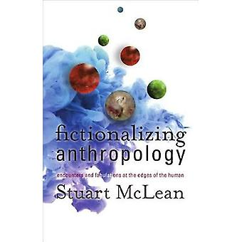Fictionalizing Anthropology - Encounters and Fabulations at the Edges