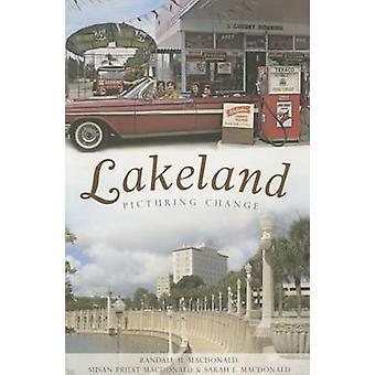 Lakeland - - Picturing Change by Randall M MacDonald - Susan Priest Mac