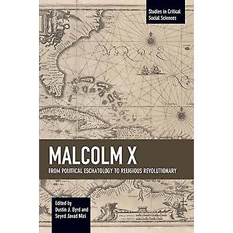 Malcolm X - From Political Eschatology to Religious Revolutionary by D