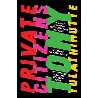 Private Citizens by Tony Tulathimutte - 9781786071484 Book