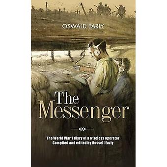 The Messenger - The World War 1 Diary of a Wireless Operator Compiled