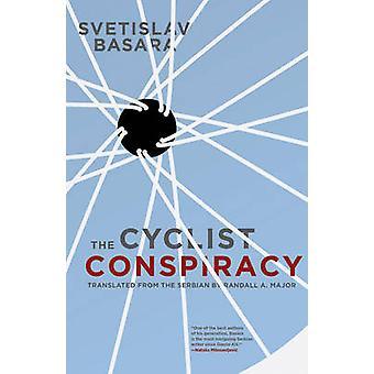 The Cyclist Conspiracy by Svetislav Basara - Randall A. Major - 97819