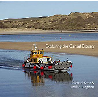 Exploring the Camel Estuary by Michael Kent - Adrian Langdon - 978090
