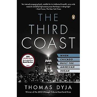 The Third Coast - When Chicago Built the American Dream by Thomas L Dy