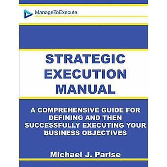 Strategic Execution Manual by Parise & Michael & J.