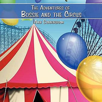 The Adventures of Bossie and the Circus by Ann Cunningham - 978143893