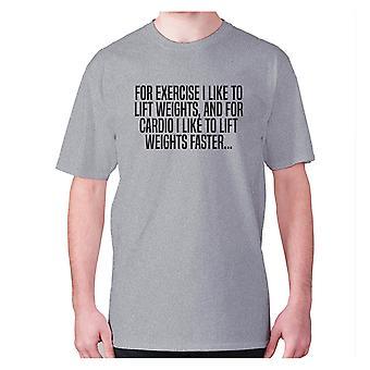 Mens drôle gym t-shirt slogan séance d'entraînement tee hilarant - Pour l'exercice, j'aime soulever des poids, et pour le cardio, j'aime soulever des poids plus rapidement