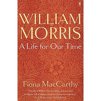 William Morris A Life for Our Time von MacCarthy & Fiona