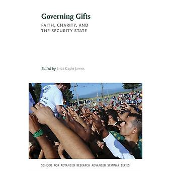 Governing Gifts Faith Charity and the Security State von Erica Caple James