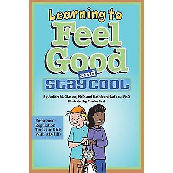 Learning to Feel Good and Stay Cool by Judith M. GlasserKathleen Nadeau