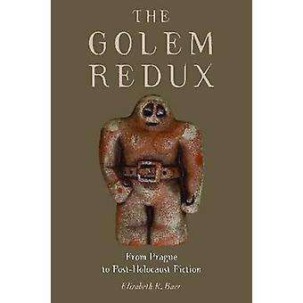 The Golem Redux From Prague to PostHolocaust Fiction by Baer & Elizabeth R