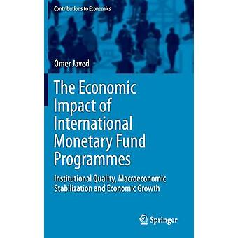 The Economic Impact of International Monetary Fund Programmes  Institutional Quality Macroeconomic Stabilization and Economic Growth by Javed & Omer