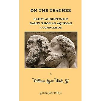 On the Teacher: Saint Augustine & Saint Thomas Aquinas: A Comparison (Marquette Studies in Philosophy)