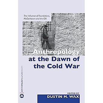 Anthropology at the Dawn of the Cold War: The Influence of Foundations, McCarthyism and the CIA
