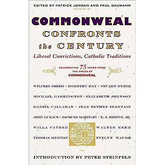 Commonweal Confronts the Century Liberal Convictions Catholic Tradition by Editors of Commonweal Mag