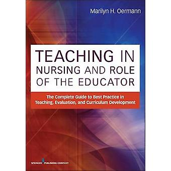 Teaching in Nursing and Role of the Educator The Complete Guide to Best Practice in Teaching Evaluation and Curriculum Development by Oermann & Marilyn H.