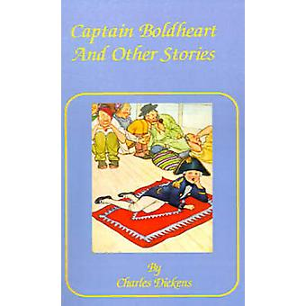 Captain Boldheart And Other Stories in a Holiday Romance de Dickens et Charles
