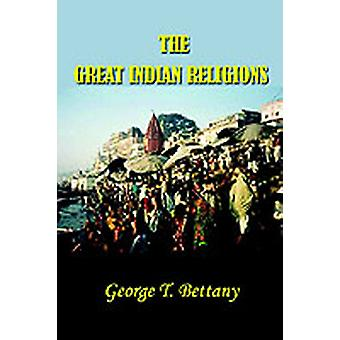 Great Indian Religions by Bettany & G. T.
