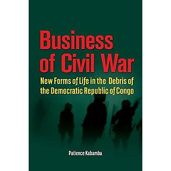 Business of Civil War. New Forms of Life in the Debris of the Democratic Republic of Congo by Kabamba & Patience