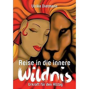 Reise in die innere Wildnis by Dietmann & Ulrike