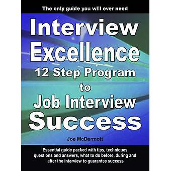 Interview Excellence 12 Step Program to Job Interview Success by McDermott & Joe