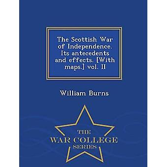 The Scottish War of Independence. Its antecedents and effects. With maps. vol. II  War College Series by Burns & William