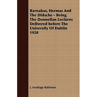 Barnabas Hermas And The Didache  Being The Donnellan Lectures Delivered before The University Of Dublin 1920 by Robinson & J. Armitage