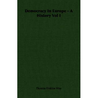Democracy In Europe  A History Vol I by May & Thomas Erskine