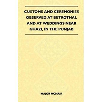 Customs And Ceremonies Observed At Betrothal And At Weddings Near Ghazi In The Punjab Folklore History Series by McNair & Major