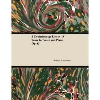 3 Zweistimmige Lieder  A Score for Voice and Piano Op.43 by Schumann & Robert