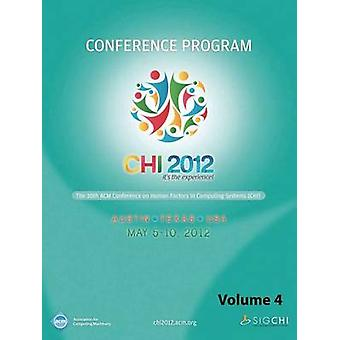 CHI 2012 The 30th ACM Conference on Human Factors in Computing Systems V4 by CHI 12 Conference Committee