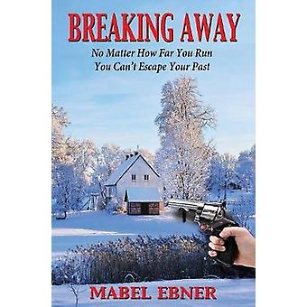 Breaking Away No Matter How Far You Run You Cant Escape Your Past by Ebner & Mabel