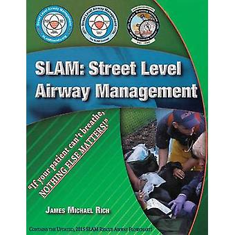 SLAM Street Level Airway Management by Rich & James Michael