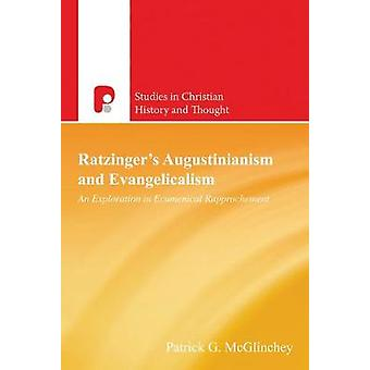 Ratzingers Augustinianism and Evangelicalism An Exploration in Ecumenical Rapprochement by McGlinchey & Patrick G.