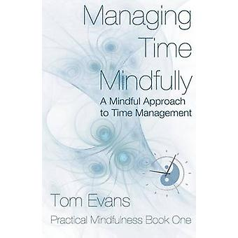 Managing Time Mindfully by Evans & Tom