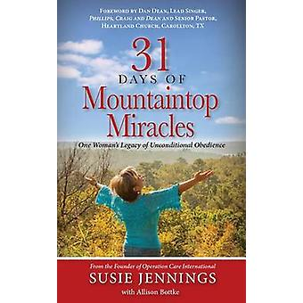31 Days of Mountaintop Miracles One Womans Legacy of Unconditional Obedience by Jennings & Susie