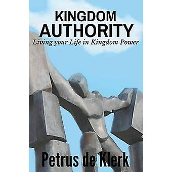 Kingdom Authority Living Your Life In Kingdom Power by de Klerk & Petrus