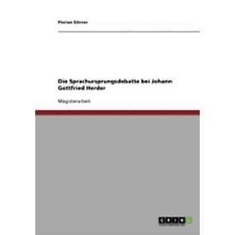 Die Sprachursprungsdebatte bei Johann Gottfried Herder by Grner & Florian