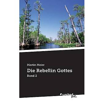 Die Rebellin Gottes by Meier & Martin