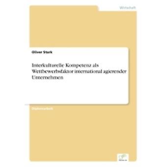Interkulturelle Kompetenz als Wettbewerbsfaktor international agierender Unternehmen by Stark & Oliver