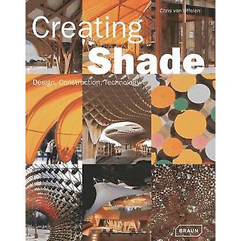 Creating Shade - Design - Construction - Technology by Chris van Uffel