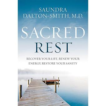 Sacred Rest  Recover Your Life Renew Your Energy Restore Your Sanity by Saundra Dalton Smith