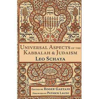 Universal Aspects of the Kabbalah and Judaism by Leo Schaya & Foreword by Patrick Laude & Edited by Roger Gaetani