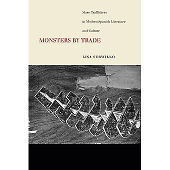 Monsters by Trade  Slave Traffickers in Modern Spanish Literature and Culture by Lisa Surwillo