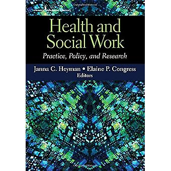 Health and Social Work - Practice - Policy - and Research by Janna C.