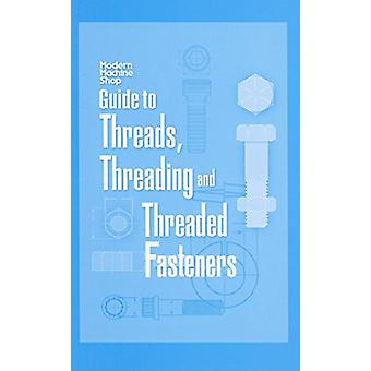 Modern Machine Shops Guide to Threads -Threading -and Threaded Fasten