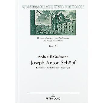 Joseph Anton Schoepf - Kanonist - Schriftsteller - Seelsorger by Andre