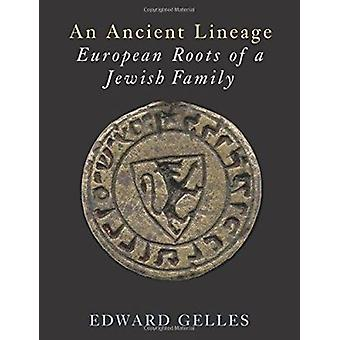 An Ancient Lineage - European Roots of a Jewish Family Gelles-Griffel-