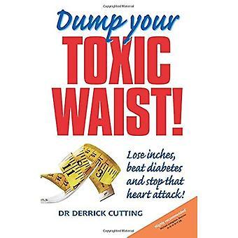 Dumpa din giftiga midja! Förlora inches, beat diabetes och sluta att hjärtinfarkt!