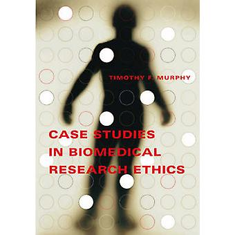 Case Studies in Biomedical Research Ethics by Timothy F. Murphy - 978
